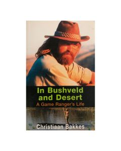 In Bushveld and Desert: A Game Ranger's Life